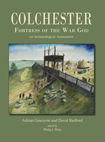 Colchester, Fortress of the War God: an Archaeological Assessment