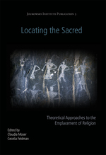 Locating the Sacred: Theoretical Approaches to the Emplacement of Religion (Oxbow/Joukowsky Institute Publication)