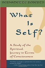 What is Self? ; a Study of the Spiritual Journey in Terms of Consciounsess
