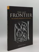 The Last Frontier the Roman Invasions of Scotland