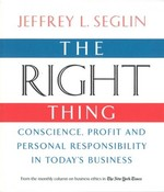 The Right Thing: Conscience, Profit and Personal Responsibility in Today's Business