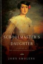 The Schoolmaster's Daughter: a Novel of the American Revolution