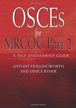 Osces for Mrcog Part 2: a Self-Assessment Guide (Pt. 2)