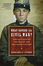 What Caused the Civil War? : Reflections on the South and Southern History