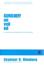 Gurdjieff Unveiled: an Overview and Introduction to the Teaching