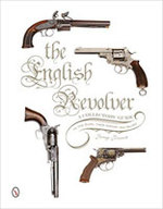 The English Revolver: a Collectors' Guide to the Guns, Their History and Values