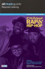 All Music Guide Required Listening: Old School Rap & Hip-Hop