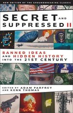 Secret and Suppressed II: Banned Ideas and Hidden History Into the 21st Century