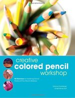 Creative Colored Pencil Workshop: Exercises for Combining Colored Pencils with Your Favorite Mediums