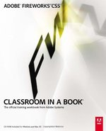 Adobe Fireworks CS5 Classroom in a Book: The Official Training Workbook from Adobe Systems