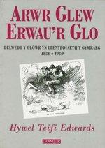 Arwr Glew Erwau'r Glo: Delwedd y Glowr Yn Llenyddiaeth y Gymraeg 1850-1950