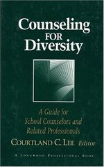 Counseling for Diversity: A Guide for School Counselors and Related Professionals