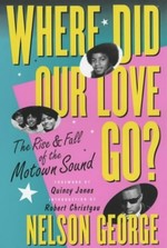 Where Did Our Love Go?: The Rise & Fall of the Motown Sound