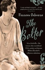 The Bolter: Idina Sackville, the Woman Who Scandalised 1920's Society and Became White Mischief's Infamous Seductress