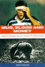 Mud, Blood & Money: English Rugby Union Goes Professional
