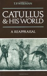 Catullus and His World: A Reappraisal