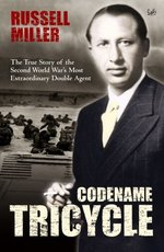 Codename Tricycle: The True Story of the Second World War's Most Extraordinary Double Agent. Russell Miller