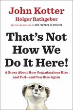 That's Not How We Do It Here! -a Story About How Organizations Rise and Fall--and Can Rise Again