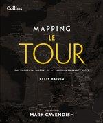 Mapping Le Tour de France: 100 Tour de France Race Route Maps, with Photographs
