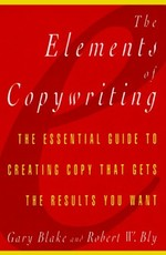 Elements of Copywriting: The Essential Guide to Creating Copy That Gets the Res