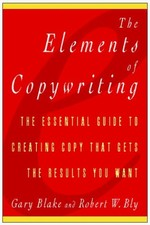 The Elements of Copywriting: The Essential Guide to Creating Copy That Gets the Results You Want