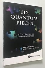 Six Quantum Pieces: a First Course in Quantum Physics