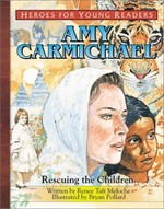 Amy Carmichael Rescuing the Children (Heroes for Young Readers)