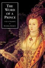 The Word of a Prince: A Life of Elizabeth I from Contemporary Documents
