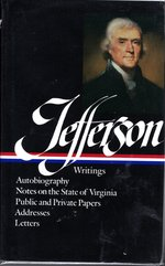 Writings: Autobiography, a Summary View of the Rights of British America, Notes on the State of Virginia, Public Papers; Addresses; Messages, and Replies, Miscellany, Letters