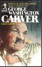 George Washington Carver Man's Slave Becomes God's Scientist