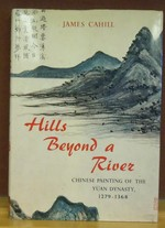 Hills Beyond a River: Chinese Painting of the Yuan Dynasty, 1279-1368