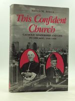 This Confident Church: Catholic Leadership and Life in Chicago, 1940-1965