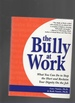 The Bully at Work What You Can Do to Stop the Hurt and Reclaim Your Dignity on the Job