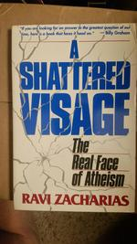 A Shattered Visage: The Real Face of Atheism.