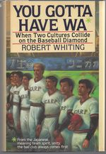 You Gotta Have Wa: When Two Cultures Collide on the Baseball Diamond