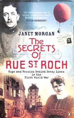 The Secrets of Rue St Roch: Hope and Heroism Behind Enemy Lines in the First World War