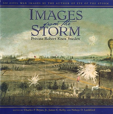 Images from the Storm: 300 Civil War Images - Bryan, Charles F, Jr., PH.D. (Editor), and Kelly, James C (Editor), and Lankford, Nelson D, PH.D. (Editor)
