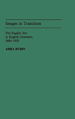 Images in Transition: The English Jew in English Literature, 1660-1830 - Rubin, Abba