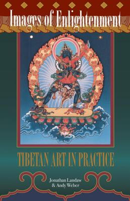 Images of Enlightenment: Tibetan Art in Practice - Landaw, Jonathan, and Weber, Andy