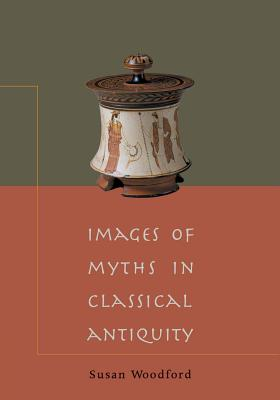 Images of Myths in Classical Antiquity - Woodford, Susan