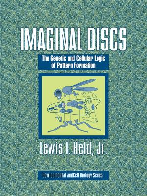 Imaginal Discs: The Genetic and Cellular Logic of Pattern Formation - Held, Lewis I Jr
