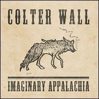 Imaginary Appalachia - Colter Wall