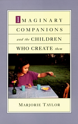 Imaginary Companions and the Children Who Create Them - Taylor, Marjorie