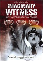 Imaginary Witness: Hollywood and the Holocaust - Daniel Anker