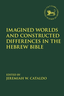 Imagined Worlds and Constructed Differences in the Hebrew Bible - Cataldo, Jeremiah W (Editor), and Vayntrub, Jacqueline (Editor), and Quick, Laura (Editor)