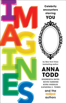Imagines: Celebrity Encounters Starring You - Todd, Anna, and Ansell, Leigh, and Aukes, Rachel