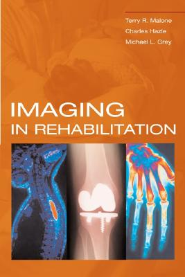 Imaging in Rehabilitation - Malone, Terry R