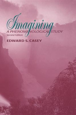 Imagining: A Phenomenological Study - Casey, Edward S