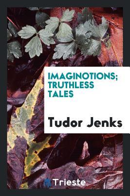 Imaginotions; Truthless Tales - Jenks, Tudor