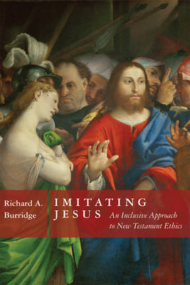 Imitating Jesus: An Inclusive Approach to New Testament Ethics - Burridge, Richard A